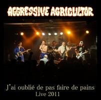 Agressive Agricultor - J'ai oublié de pas faire de pains (Live)